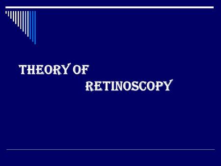 Theory of Retinoscopy. DEFINITION  Retinoscopy is the name given to the objective method of determining the refractive errors by using retinoscope.