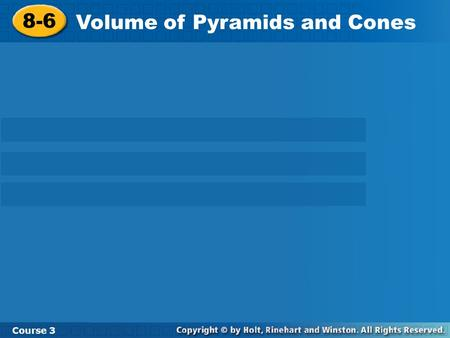 8-6 Volume of Pyramids and Cones Course 3. Warm Up 1. 2. A cylinder has a height of 4.2 m and a diameter of 0.6 m. To the nearest tenth of a cubic meter,