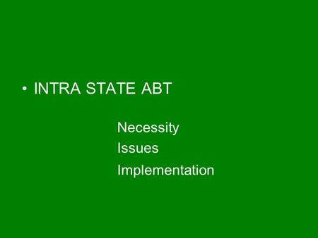 INTRA STATE ABT Necessity Issues Implementation. Some of the features of New National Electricity Policy – Feb.'05 Appropriate Commissions to undertake.