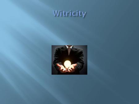  Witricity: Transferring electric energy or power over distance without wire.