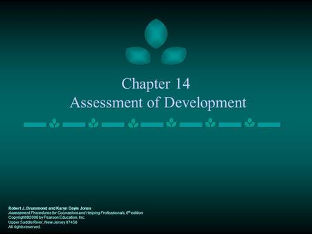Chapter 14 Assessment of Development Robert J. Drummond and Karyn Dayle Jones Assessment Procedures for Counselors and Helping Professionals, 6 th edition.
