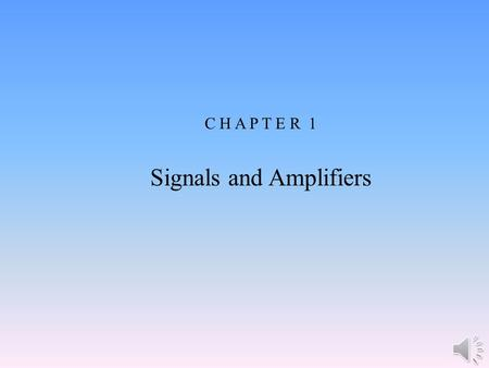 C H A P T E R 1 Signals and Amplifiers Microelectronic Circuits, Sixth Edition Sedra/Smith Copyright © 2010 by Oxford University Press, Inc. Figure P1.14.