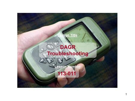 1 Lesson Title 113-011 DAGR Troubleshooting Lesson Number.