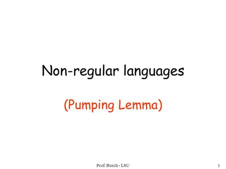 Prof. Busch - LSU1 Non-regular languages (Pumping Lemma)