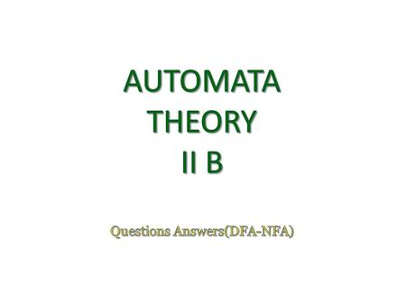Dept. of Computer Science & IT, FUUAST Automata Theory 2 Automata Theory II B Q.For  = {a, b} construct DFA that accepts all strings with exactly one.
