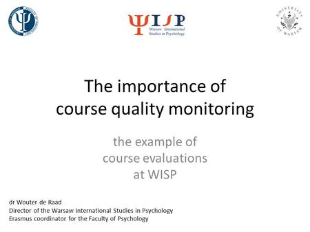 The importance of course quality monitoring the example of course evaluations at WISP dr Wouter de Raad Director of the Warsaw International Studies in.