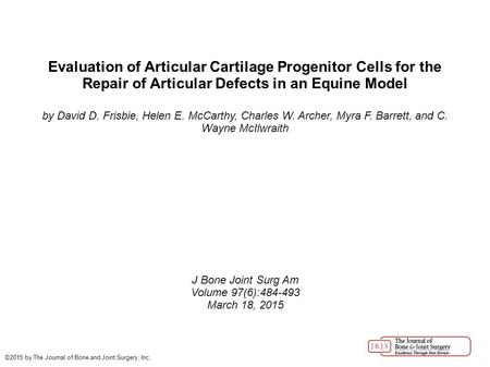 Evaluation of Articular Cartilage Progenitor Cells for the Repair of Articular Defects in an Equine Model by David D. Frisbie, Helen E. McCarthy, Charles.