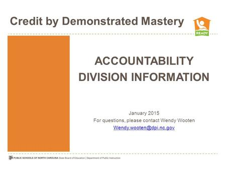 Credit by Demonstrated Mastery ACCOUNTABILITY DIVISION INFORMATION January 2015 For questions, please contact Wendy Wooten