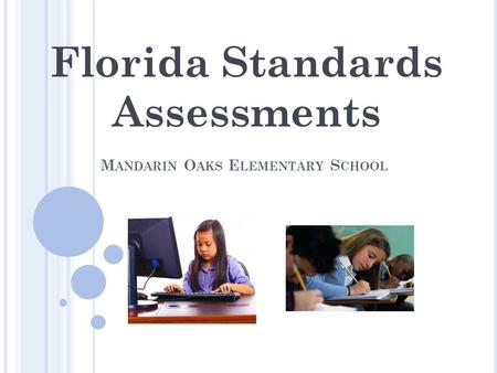 M ANDARIN O AKS E LEMENTARY S CHOOL Florida Standards Assessments.