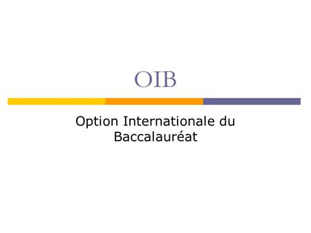 OIB Option Internationale du Baccalauréat. Background Information  The origins of the international option  Two subjects taught in English  British.