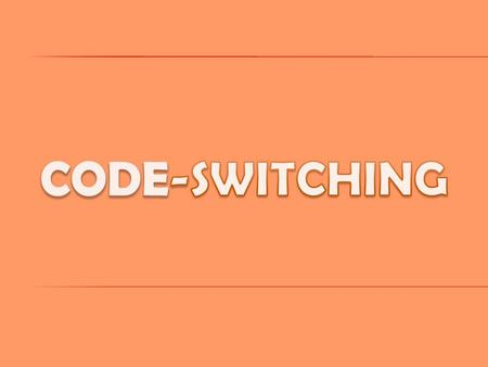  What is Code-switching ?  Why we use Code-switching ?  History of Code-switching  Types of Code-switching  Examples of Code-switching  Conclusion.