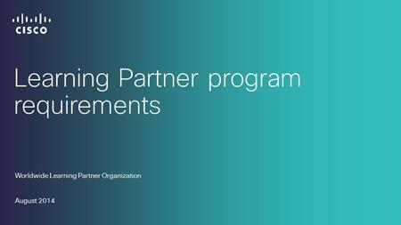 Learning Partner program requirements Worldwide Learning Partner Organization August 2014.