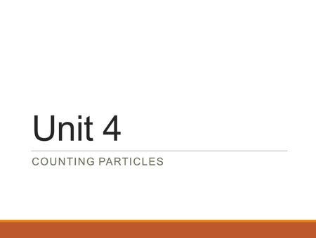 Unit 4 Counting Particles.
