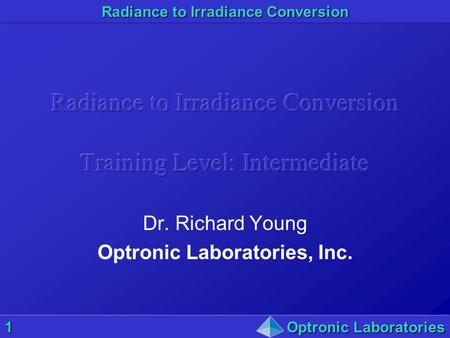 Radiance to Irradiance Conversion 1Optronic Laboratories Dr. Richard Young Optronic Laboratories, Inc.