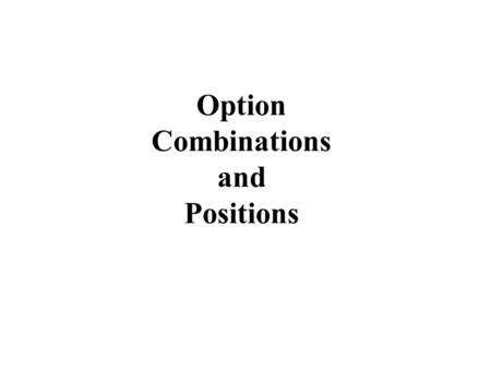 Option Combinations and Positions. Insuring Long Asset: Protective Put Investor owns asset Investor also buys (holds) a put on the asset Guarantees investment.