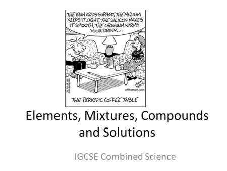 Elements, Mixtures, Compounds and Solutions