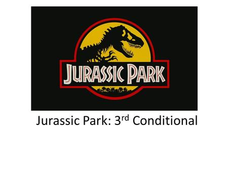 Jurassic Park: 3 rd Conditional. Characters Alan Grant Ian Malcolm.