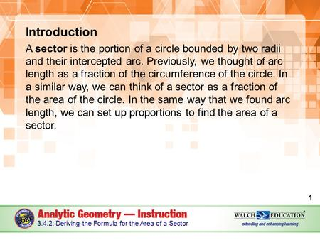 Introduction A sector is the portion of a circle bounded by two radii and their intercepted arc. Previously, we thought of arc length as a fraction of.