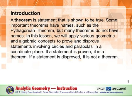 Introduction A theorem is statement that is shown to be true. Some important theorems have names, such as the Pythagorean Theorem, but many theorems do.