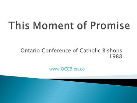 Ontario Conference of Catholic Bishops 1988 www.OCCB.on.ca.