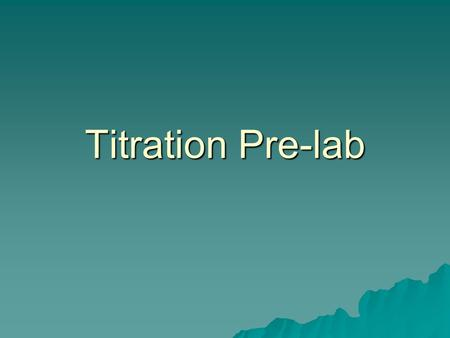 Titration Pre-lab. What is titration?  Method to determine the concentration of one solution based on its rxn with a known solution (titration standard)