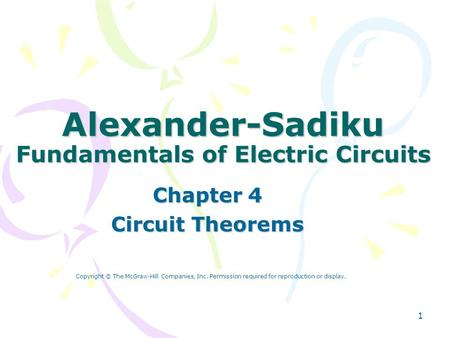 1 Alexander-Sadiku Fundamentals of Electric Circuits Chapter 4 Circuit Theorems Copyright © The McGraw-Hill Companies, Inc. Permission required for reproduction.