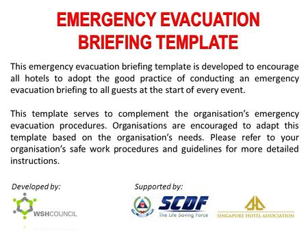 This emergency evacuation briefing template is developed to encourage all hotels to adopt the good practice of conducting an emergency evacuation briefing.