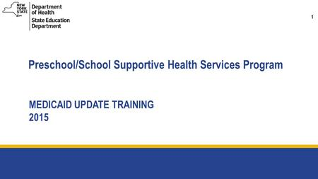 1 Preschool/School Supportive Health Services Program MEDICAID UPDATE TRAINING 2015.