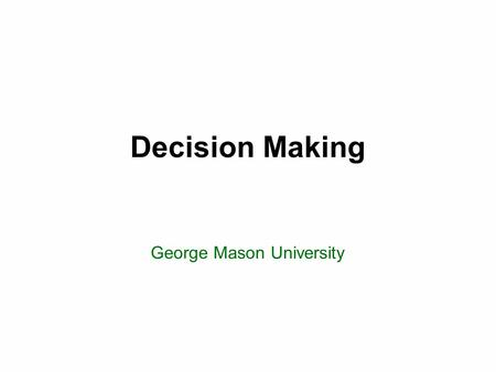 Decision Making George Mason University. Today's topics 2 Review of Chapter 2: Decision Making Go over exercises Decision making in Python.