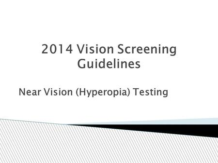 2014 Vision Screening Guidelines Near Vision (Hyperopia) Testing.