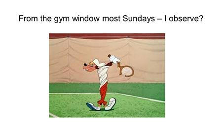 From the gym window most Sundays – I observe?. Deliberate Practice Colvin (2008) noted that exceptional performers, were not necessarily the most talented.