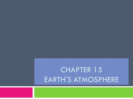 CHAPTER 15 EARTH'S ATMOSPHERE
