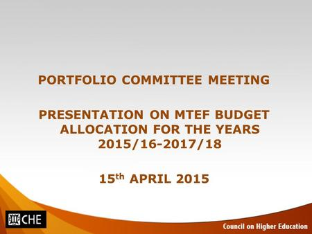 PORTFOLIO COMMITTEE MEETING PRESENTATION ON MTEF BUDGET ALLOCATION FOR THE YEARS 2015/16-2017/18 15 th APRIL 2015.