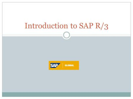 Introduction to SAP R/3. Introduction SAP – Systems, Applications and Products in Data Processing Standard Package  Satisfies general business processes.
