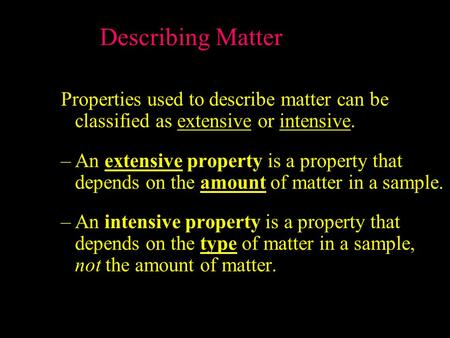 Describing Matter Properties used to describe matter can be classified as extensive or intensive. An extensive property is a property that depends on.