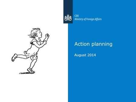 Action planning August 2014. Action planning So now you some things about the EU market, you know how to do market reseach, you know there are legislative.