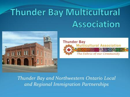 Thunder Bay and Northwestern Ontario Local and Regional Immigration Partnerships.