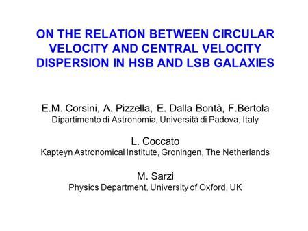 ON THE RELATION BETWEEN CIRCULAR VELOCITY AND CENTRAL VELOCITY DISPERSION IN HSB AND LSB GALAXIES E.M. Corsini, A. Pizzella, E. Dalla Bontà, F.Bertola.
