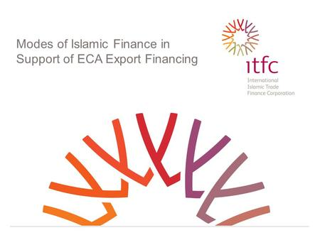 Thank you for your attention Modes of Islamic Finance in Support of ECA Export Financing.