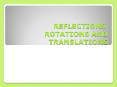REFLECTIONS, ROTATIONS AND TRANSLATIONS. Reflections.