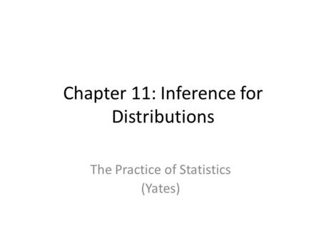 Chapter 11: Inference for Distributions The Practice of Statistics (Yates)