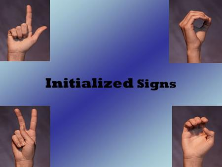 Initialized Signs.