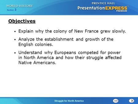 Struggle for North America Section 3 Explain why the colony of New France grew slowly. Analyze the establishment and growth of the English colonies. Understand.