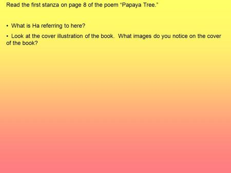 "Read the first stanza on page 8 of the poem ""Papaya Tree."" What is Ha referring to here? Look at the cover illustration of the book. What images do you."