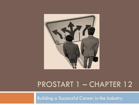 PROSTART 1 – CHAPTER 12 Building a Successful Career in the Industry.