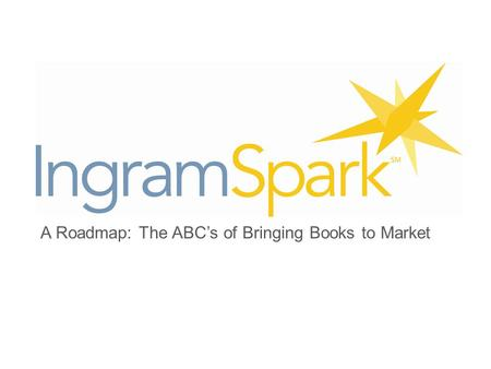 A Roadmap: The ABC's of Bringing Books to Market.