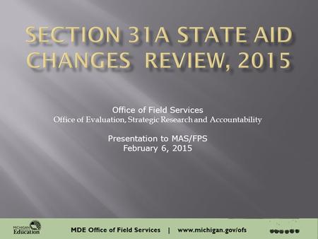 1 Office of Field Services Office of Evaluation, Strategic Research and Accountability Presentation to MAS/FPS February 6, 2015.