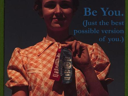 Be You. (Just the best possible version of you.).
