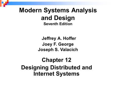 Chapter 12 Designing Distributed and Internet Systems Modern Systems Analysis and Design Seventh Edition Jeffrey A. Hoffer Joey F. George Joseph S. Valacich.