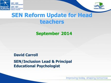 SEN Reform Update for Head teachers September 2014 David Carroll SEN/Inclusion Lead & Principal Educational Psychologist.